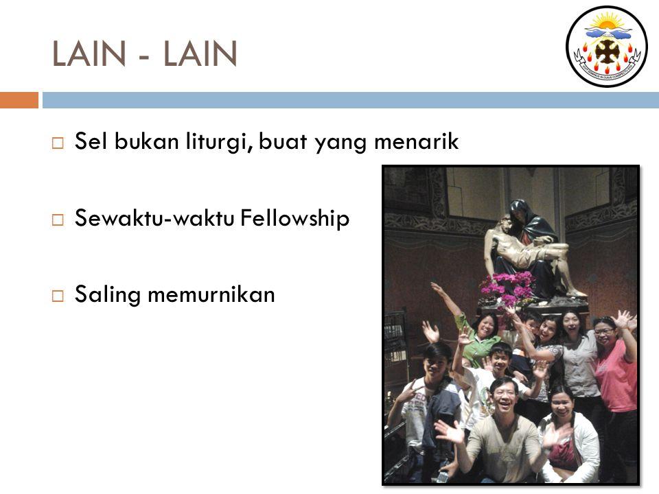 LAIN - LAIN  Sel bukan liturgi, buat yang menarik  Sewaktu-waktu Fellowship  Saling memurnikan
