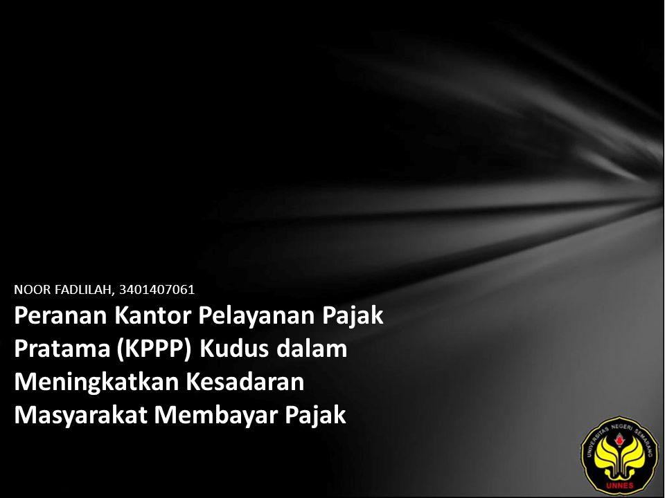 NOOR FADLILAH, 3401407061 Peranan Kantor Pelayanan Pajak Pratama (KPPP) Kudus dalam Meningkatkan Kesadaran Masyarakat Membayar Pajak