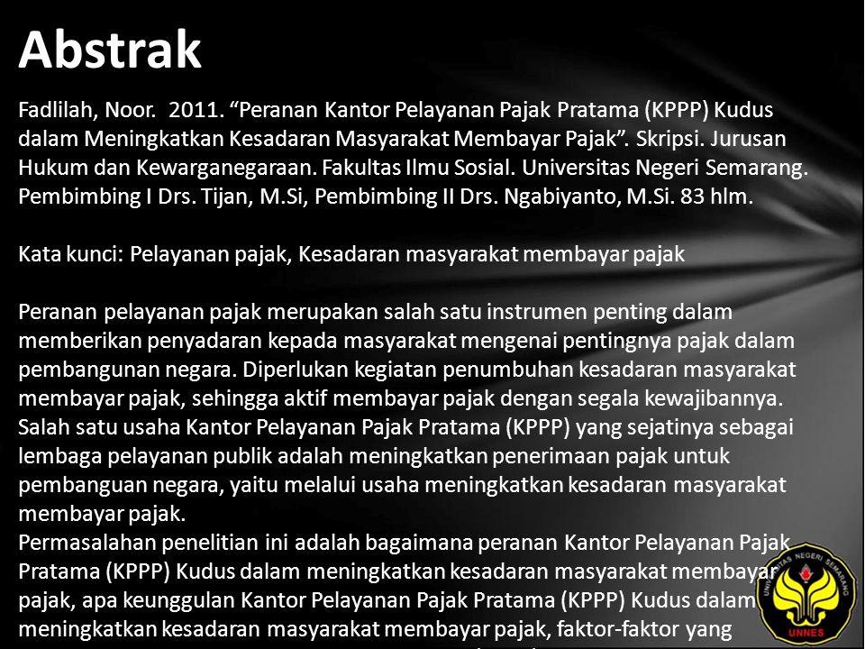 """Abstrak Fadlilah, Noor. 2011. """"Peranan Kantor Pelayanan Pajak Pratama (KPPP) Kudus dalam Meningkatkan Kesadaran Masyarakat Membayar Pajak"""". Skripsi. J"""