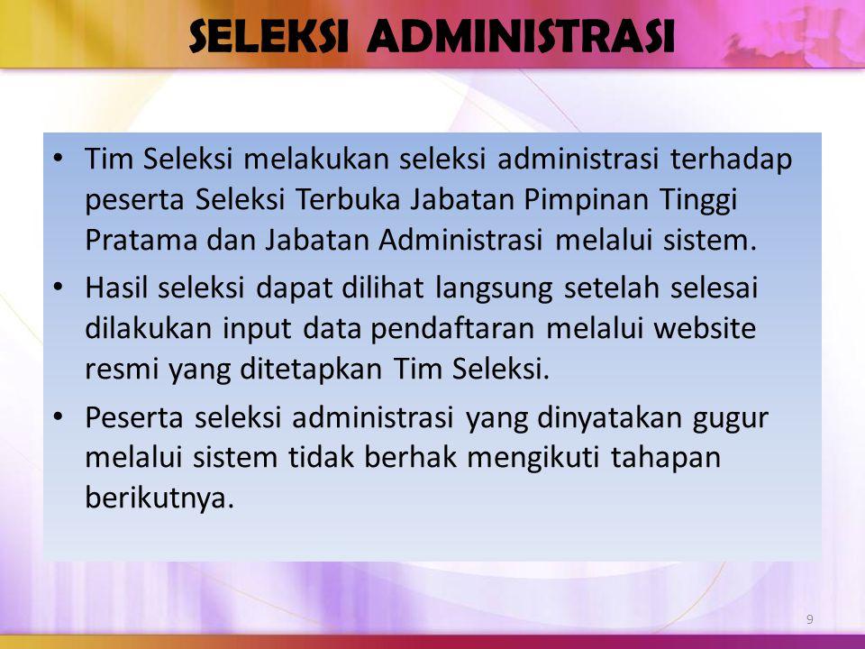 SELEKSI ADMINISTRASI Tim Seleksi melakukan seleksi administrasi terhadap peserta Seleksi Terbuka Jabatan Pimpinan Tinggi Pratama dan Jabatan Administr
