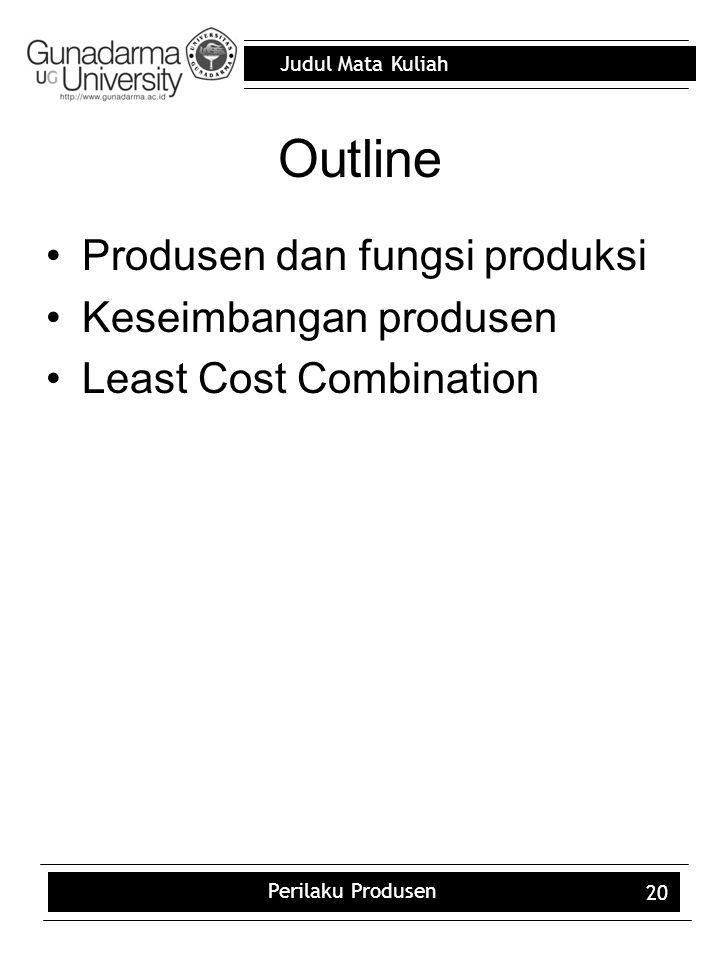 Judul Mata Kuliah Perilaku Produsen 20 Outline Produsen dan fungsi produksi Keseimbangan produsen Least Cost Combination
