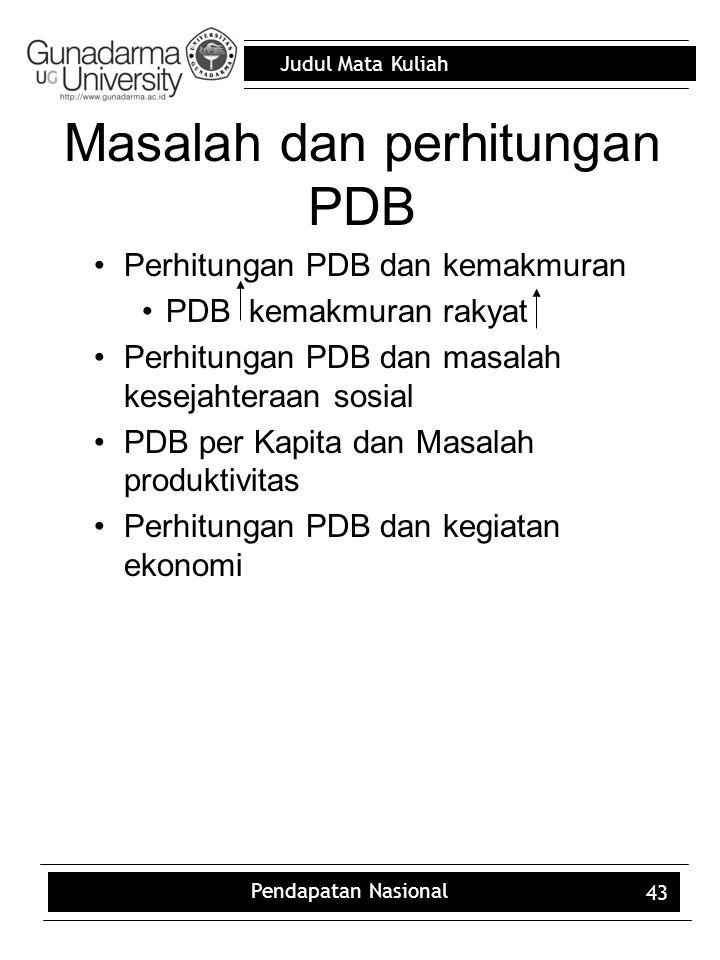 Judul Mata Kuliah Pendapatan Nasional 43 Masalah dan perhitungan PDB Perhitungan PDB dan kemakmuran PDB kemakmuran rakyat Perhitungan PDB dan masalah kesejahteraan sosial PDB per Kapita dan Masalah produktivitas Perhitungan PDB dan kegiatan ekonomi
