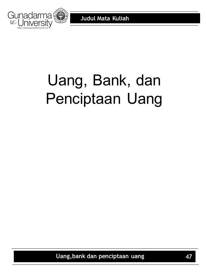 Judul Mata Kuliah Uang,bank dan penciptaan uang 47 Uang, Bank, dan Penciptaan Uang