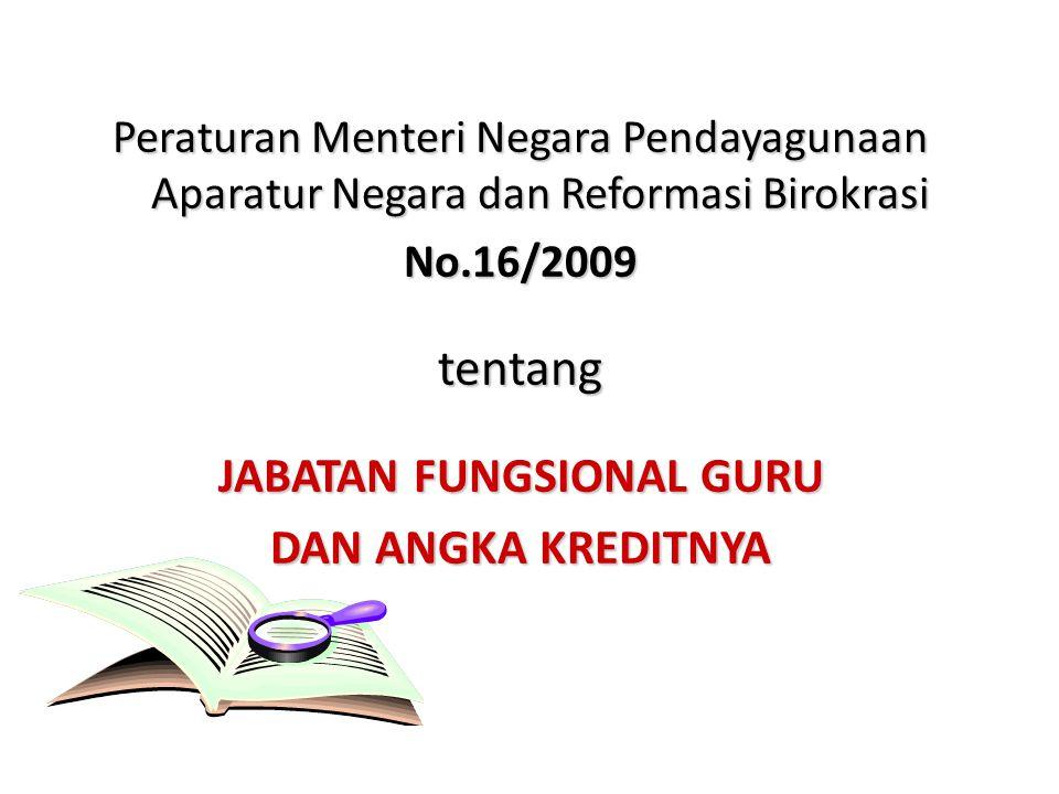Peraturan Menteri Negara Pendayagunaan Aparatur Negara dan Reformasi Birokrasi No.16/2009tentang JABATAN FUNGSIONAL GURU DAN ANGKA KREDITNYA