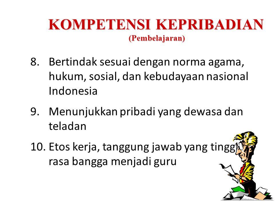KOMPETENSI KEPRIBADIAN (Pembelajaran) 8.Bertindak sesuai dengan norma agama, hukum, sosial, dan kebudayaan nasional Indonesia 9.Menunjukkan pribadi ya