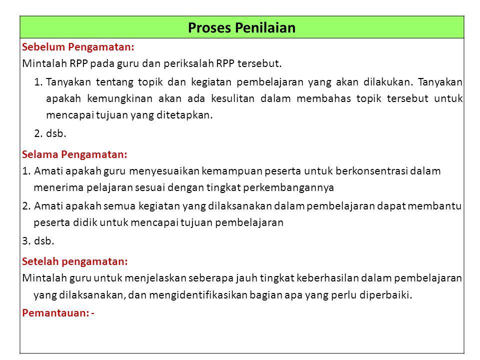 Proses Penilaian Sebelum Pengamatan: Mintalah RPP pada guru dan periksalah RPP tersebut. 1.Tanyakan tentang topik dan kegiatan pembelajaran yang akan