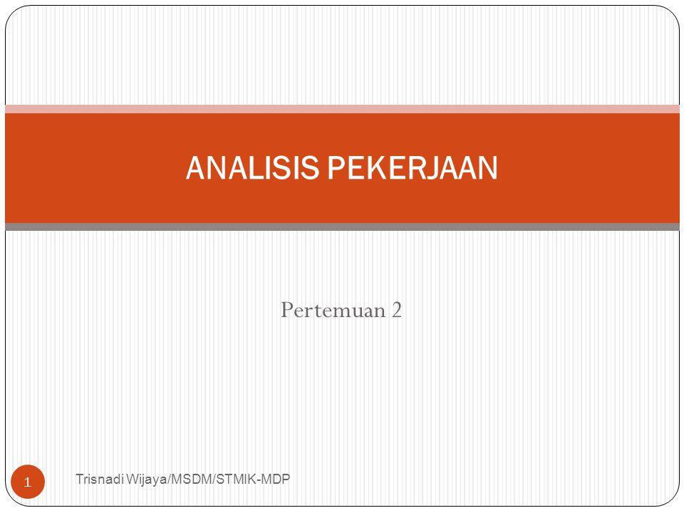 Pertemuan 2 Trisnadi Wijaya/MSDM/STMIK-MDP 1 ANALISIS PEKERJAAN