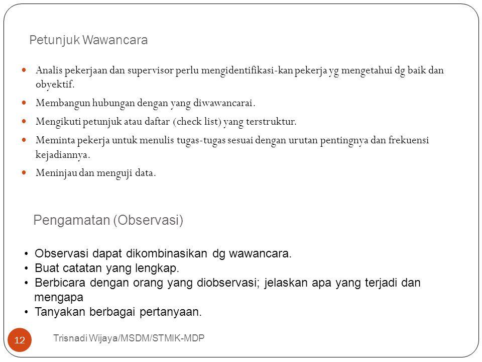 Petunjuk Wawancara Trisnadi Wijaya/MSDM/STMIK-MDP 12 Analis pekerjaan dan supervisor perlu mengidentifikasi-kan pekerja yg mengetahui dg baik dan obye