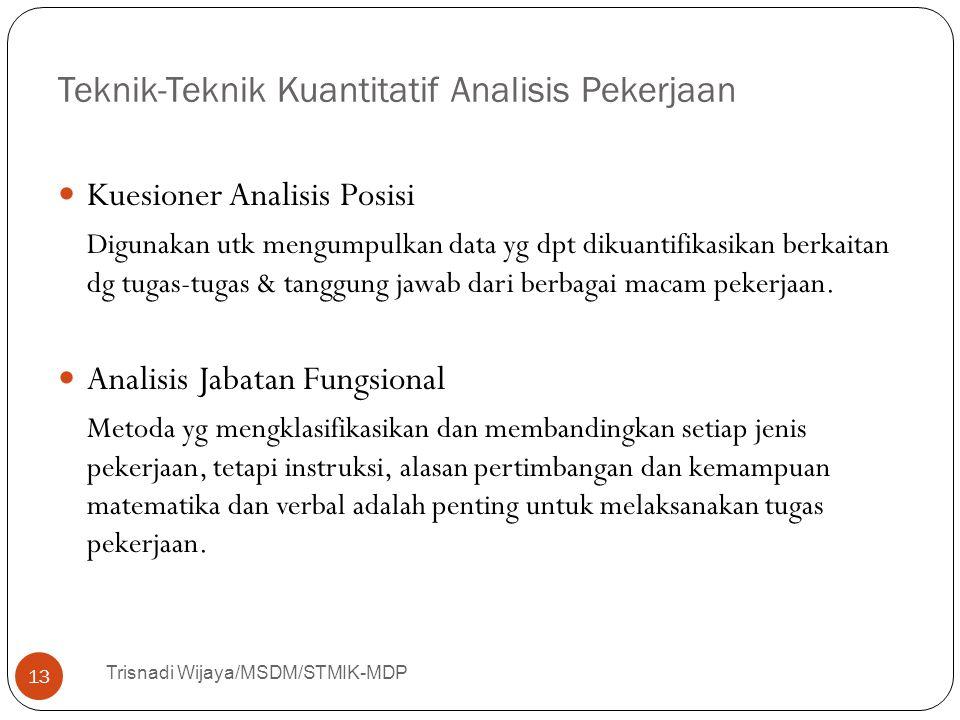 Teknik-Teknik Kuantitatif Analisis Pekerjaan Trisnadi Wijaya/MSDM/STMIK-MDP 13 Kuesioner Analisis Posisi Digunakan utk mengumpulkan data yg dpt dikuan