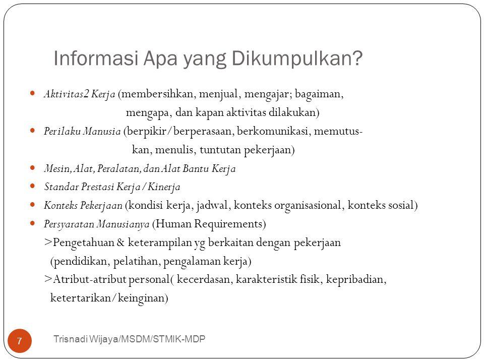 Informasi Apa yang Dikumpulkan? Trisnadi Wijaya/MSDM/STMIK-MDP 7 Aktivitas2 Kerja (membersihkan, menjual, mengajar; bagaiman, mengapa, dan kapan aktiv