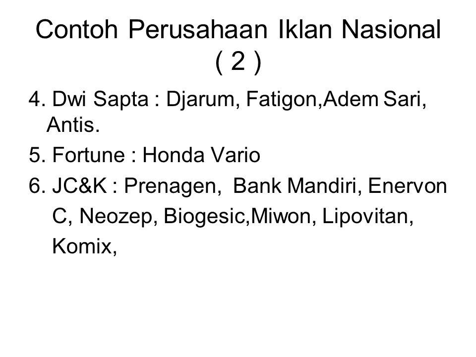 Contoh Perusahaan Iklan Nasional ( 2 ) 4. Dwi Sapta : Djarum, Fatigon,Adem Sari, Antis. 5. Fortune : Honda Vario 6. JC&K : Prenagen, Bank Mandiri, Ene