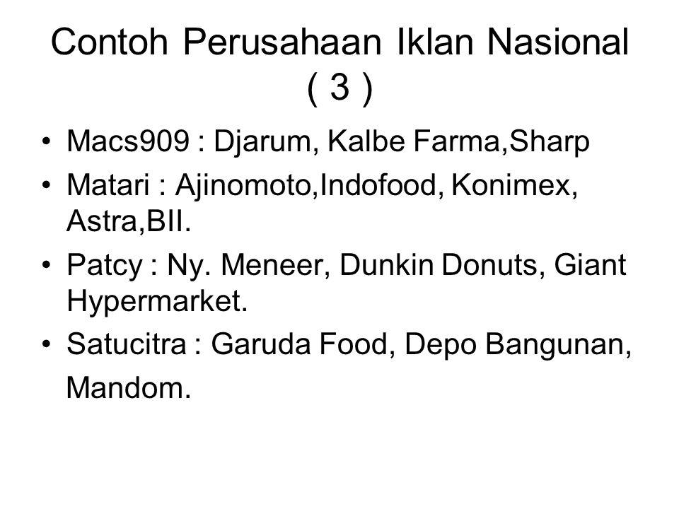 Contoh Perusahaan Iklan Nasional ( 3 ) Macs909 : Djarum, Kalbe Farma,Sharp Matari : Ajinomoto,Indofood, Konimex, Astra,BII. Patcy : Ny. Meneer, Dunkin