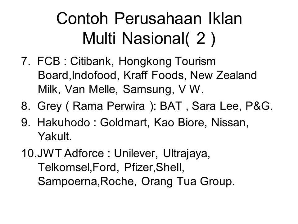 Contoh Perusahaan Iklan Multi Nasional( 2 ) 7. FCB : Citibank, Hongkong Tourism Board,Indofood, Kraff Foods, New Zealand Milk, Van Melle, Samsung, V W