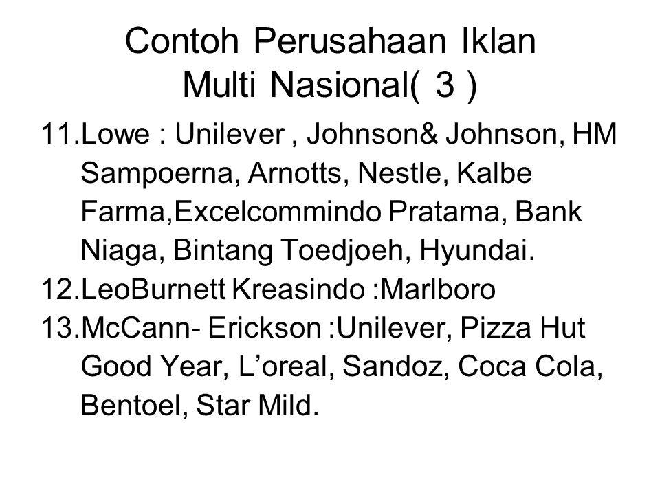 Contoh Perusahaan Iklan Multi Nasional( 3 ) 11.Lowe : Unilever, Johnson& Johnson, HM Sampoerna, Arnotts, Nestle, Kalbe Farma,Excelcommindo Pratama, Ba