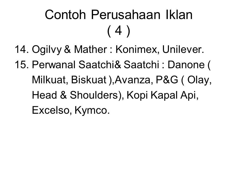 Contoh Perusahaan Iklan ( 4 ) 14. Ogilvy & Mather : Konimex, Unilever. 15. Perwanal Saatchi& Saatchi : Danone ( Milkuat, Biskuat ),Avanza, P&G ( Olay,