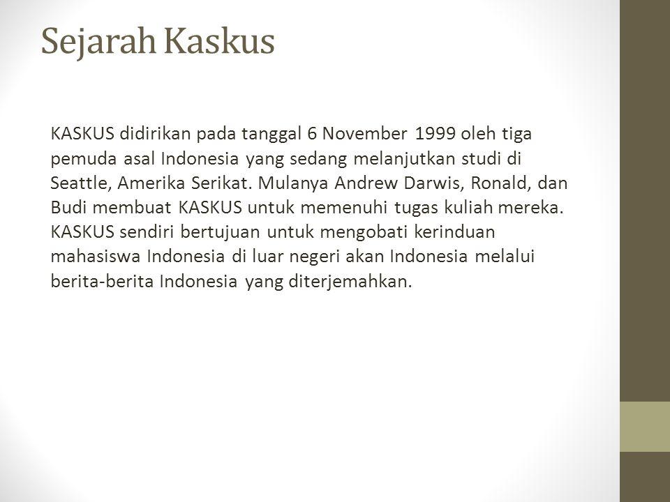 Sejarah Kaskus KASKUS didirikan pada tanggal 6 November 1999 oleh tiga pemuda asal Indonesia yang sedang melanjutkan studi di Seattle, Amerika Serikat