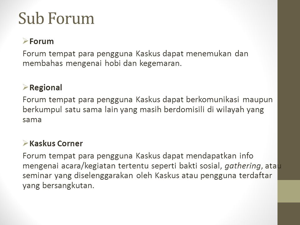 Sub Forum  Forum Forum tempat para pengguna Kaskus dapat menemukan dan membahas mengenai hobi dan kegemaran.  Regional Forum tempat para pengguna Ka