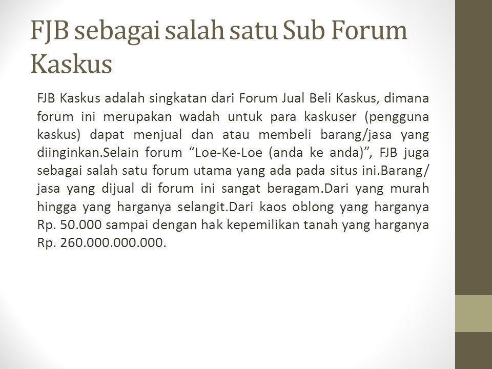 FJB sebagai salah satu Sub Forum Kaskus FJB Kaskus adalah singkatan dari Forum Jual Beli Kaskus, dimana forum ini merupakan wadah untuk para kaskuser