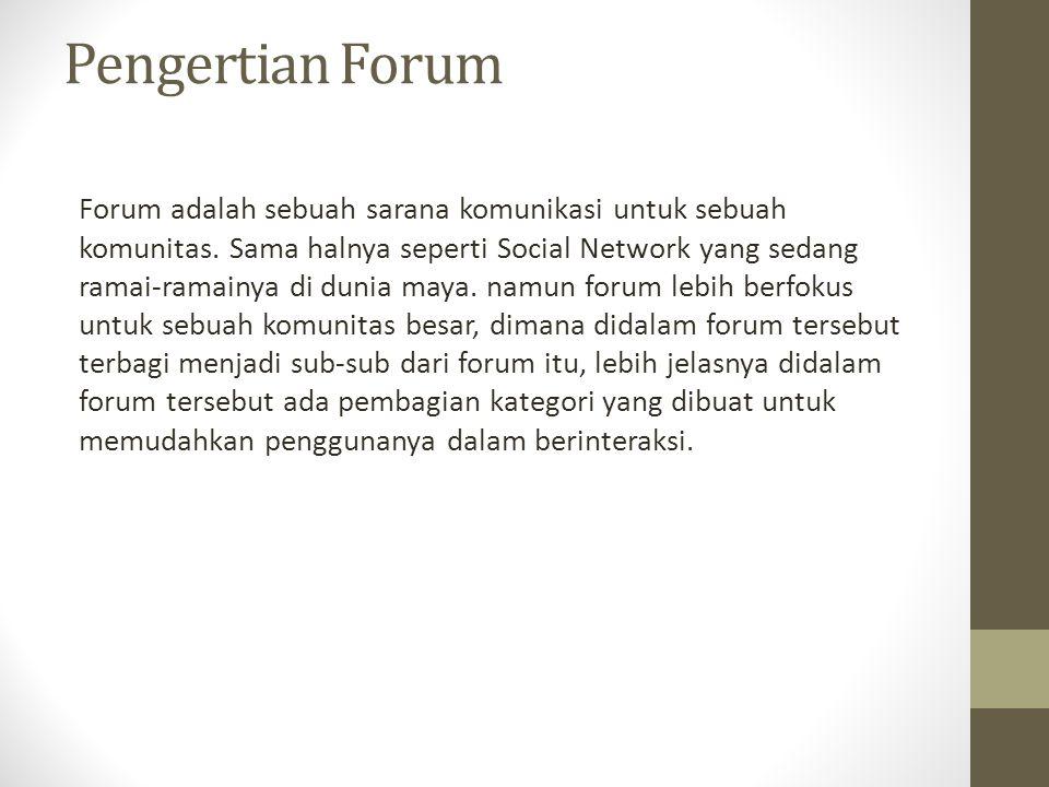 Pengertian Forum Forum adalah sebuah sarana komunikasi untuk sebuah komunitas. Sama halnya seperti Social Network yang sedang ramai-ramainya di dunia