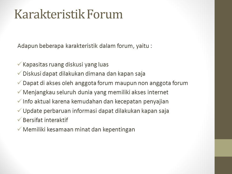 Karakteristik Forum Adapun beberapa karakteristik dalam forum, yaitu : Kapasitas ruang diskusi yang luas Diskusi dapat dilakukan dimana dan kapan saja