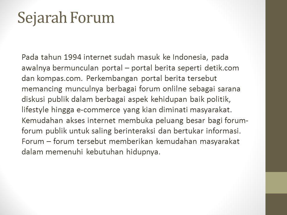 Sejarah Forum Pada tahun 1994 internet sudah masuk ke Indonesia, pada awalnya bermunculan portal – portal berita seperti detik.com dan kompas.com. Per