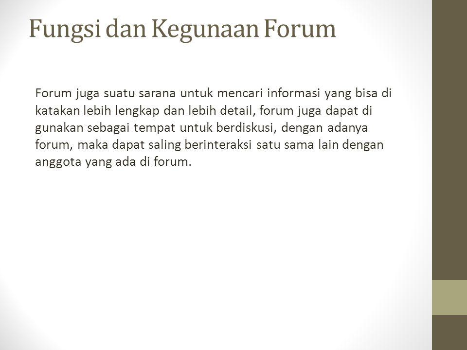 Fungsi dan Kegunaan Forum Forum juga suatu sarana untuk mencari informasi yang bisa di katakan lebih lengkap dan lebih detail, forum juga dapat di gun
