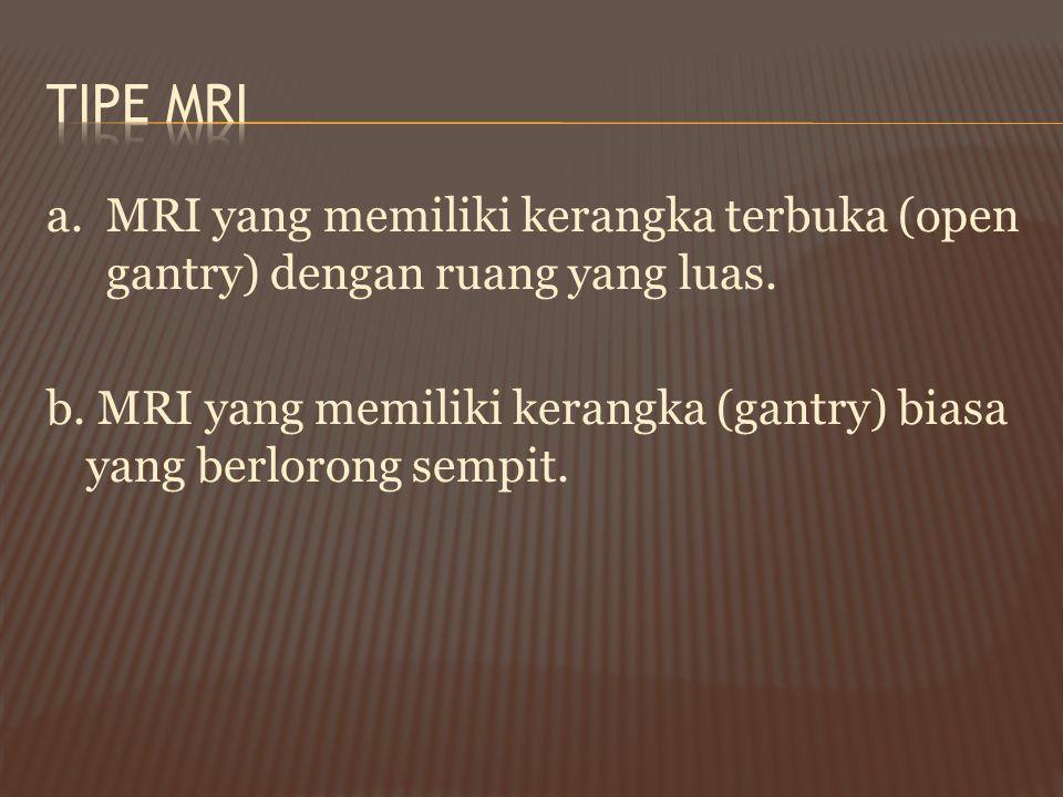 a.MRI yang memiliki kerangka terbuka (open gantry) dengan ruang yang luas. b. MRI yang memiliki kerangka (gantry) biasa yang berlorong sempit.
