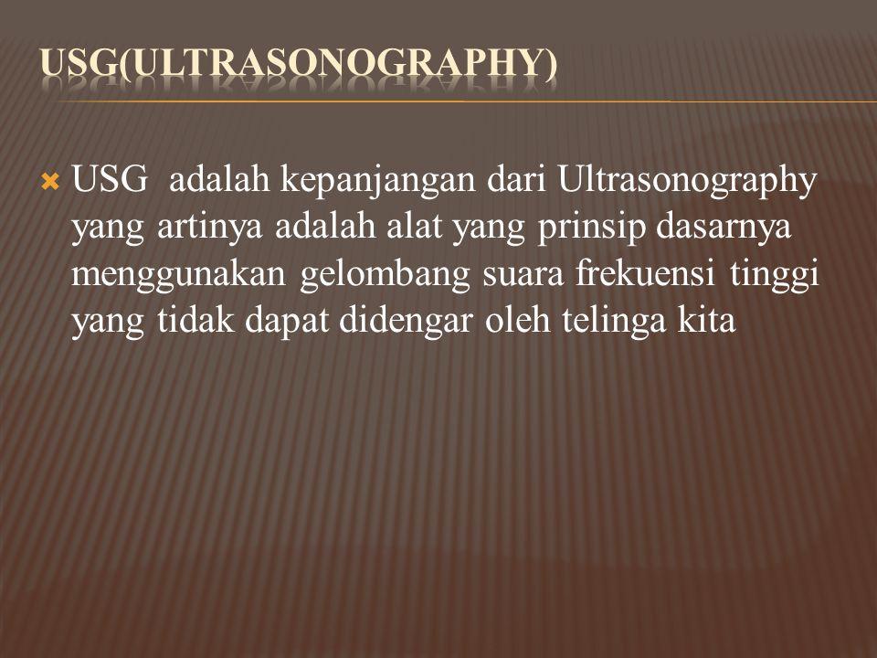  USG adalah kepanjangan dari Ultrasonography yang artinya adalah alat yang prinsip dasarnya menggunakan gelombang suara frekuensi tinggi yang tidak d
