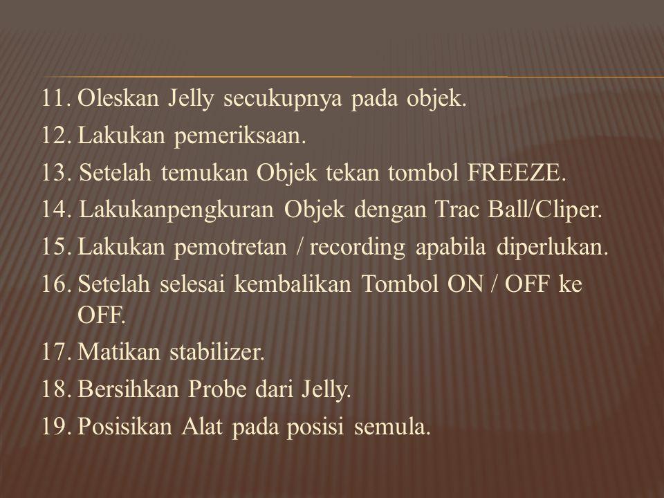 11.Oleskan Jelly secukupnya pada objek. 12.Lakukan pemeriksaan. 13. Setelah temukan Objek tekan tombol FREEZE. 14. Lakukanpengkuran Objek dengan Trac