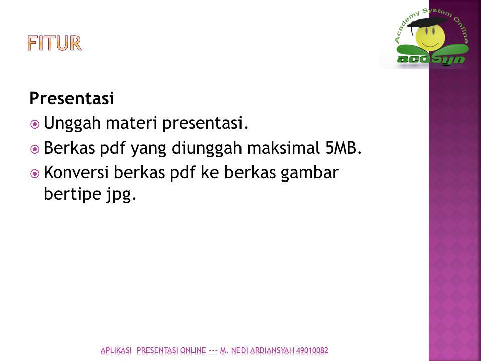 Presentasi  Unggah materi presentasi.  Berkas pdf yang diunggah maksimal 5MB.  Konversi berkas pdf ke berkas gambar bertipe jpg.