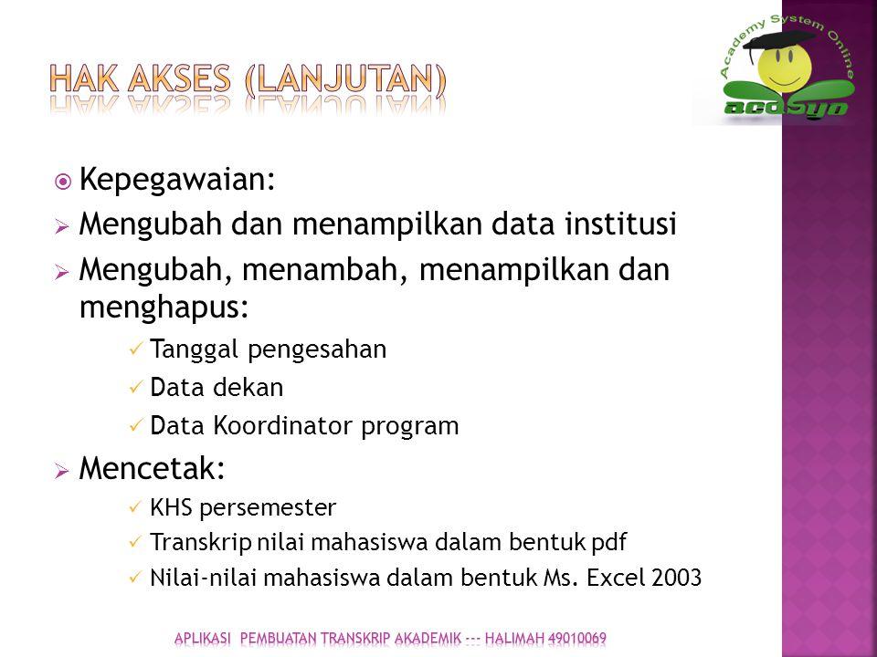 KKepegawaian: MMengubah dan menampilkan data institusi MMengubah, menambah, menampilkan dan menghapus: Tanggal pengesahan Data dekan Data Koordi