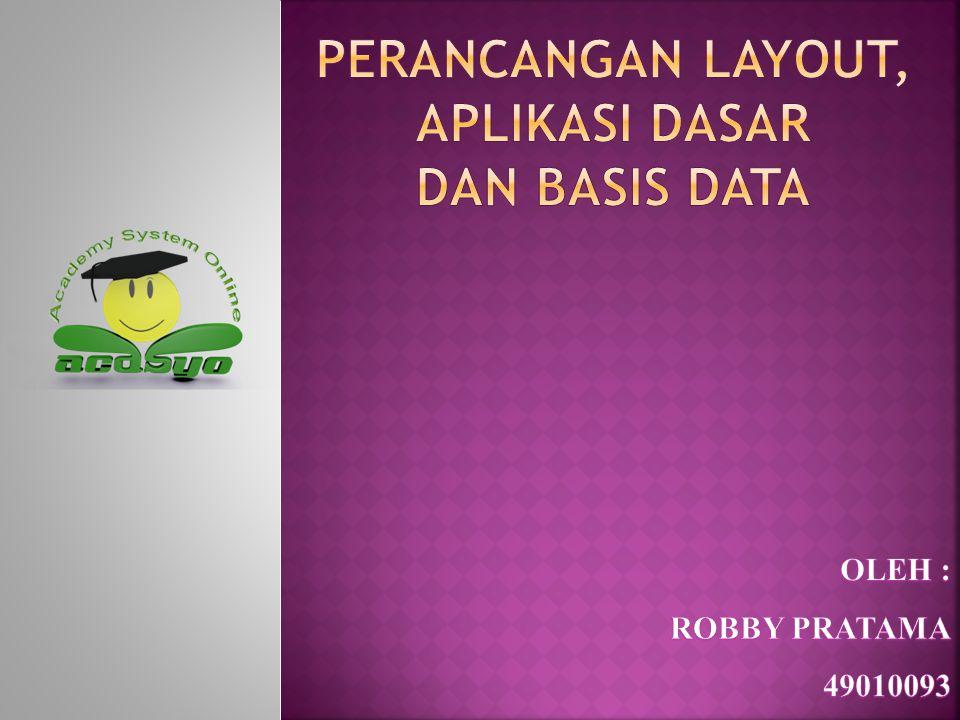 Layout dan perancangan basis data / Robby P Pendaftaran mahasiswa baru / Ikrom A Seleksi PMB / M.