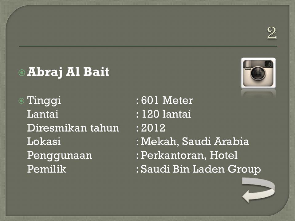  Burj Khalifa  Tinggi: 828 Meter Lantai: 160 lantai Diresmikan tahun: 2010 Lokasi: Dubai, Emirat Arab Penggunaan: Perkantoran, Hotel, Residen Pemilik: Emaar
