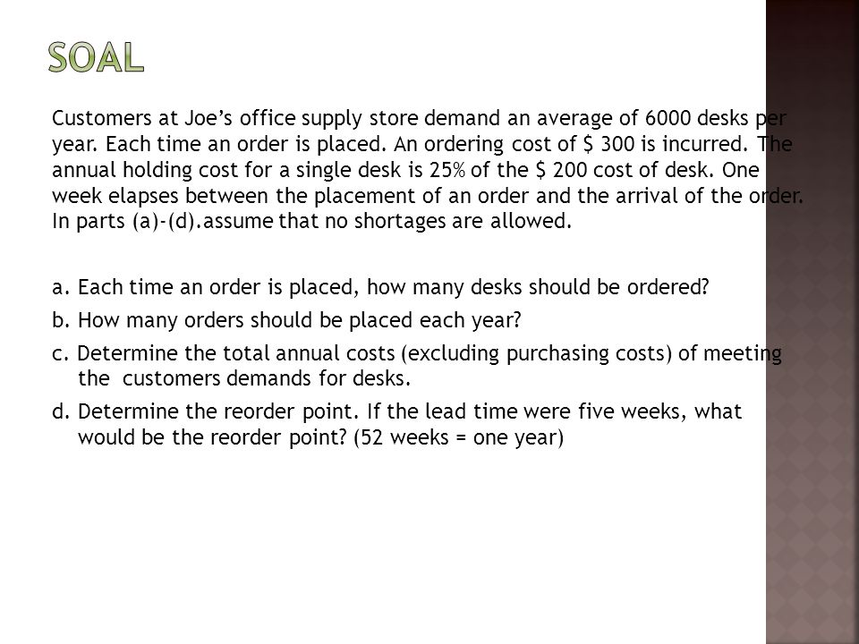 Customers at Joe's office supply store demand an average of 6000 desks per year.