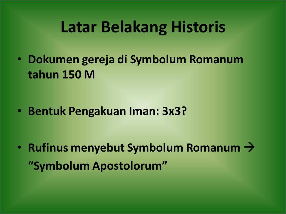 """Latar Belakang Historis Dokumen gereja di Symbolum Romanum tahun 150 M Bentuk Pengakuan Iman: 3x3? Rufinus menyebut Symbolum Romanum  """"Symbolum Apost"""