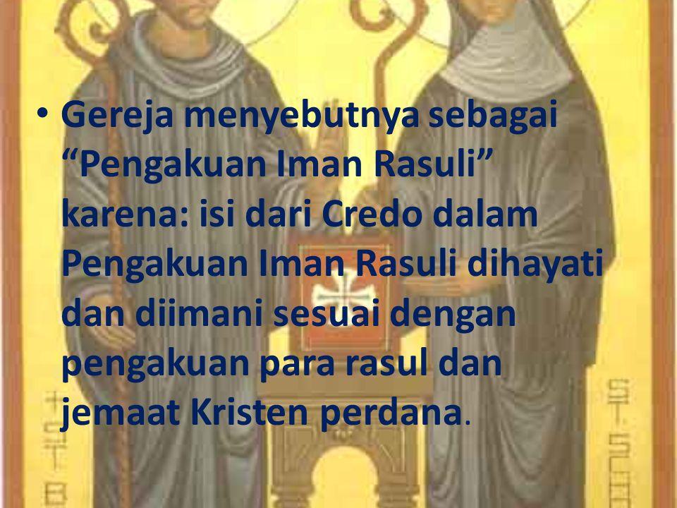 """Gereja menyebutnya sebagai """"Pengakuan Iman Rasuli"""" karena: isi dari Credo dalam Pengakuan Iman Rasuli dihayati dan diimani sesuai dengan pengakuan par"""