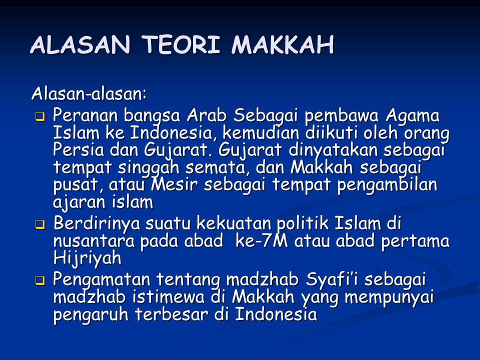 ALASAN TEORI MAKKAH Alasan-alasan: PPPPeranan bangsa Arab Sebagai pembawa Agama Islam ke Indonesia, kemudian diikuti oleh orang Persia dan Gujarat.