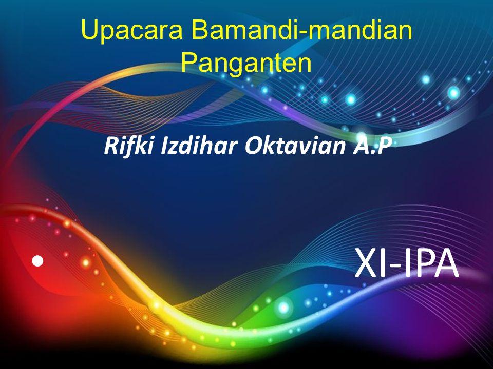Upacara Bamandi-mandian Panganten Rifki Izdihar Oktavian A.P XI-IPA