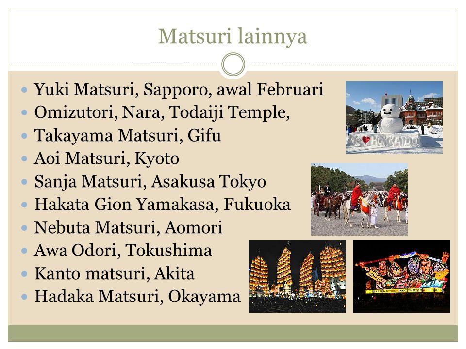 Matsuri lainnya Yuki Matsuri, Sapporo, awal Februari Omizutori, Nara, Todaiji Temple, Takayama Matsuri, Gifu Aoi Matsuri, Kyoto Sanja Matsuri, Asakusa