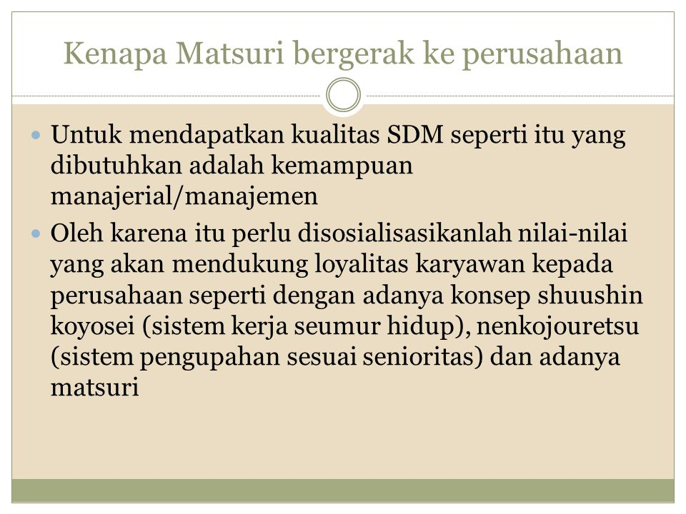Kenapa Matsuri bergerak ke perusahaan Untuk mendapatkan kualitas SDM seperti itu yang dibutuhkan adalah kemampuan manajerial/manajemen Oleh karena itu