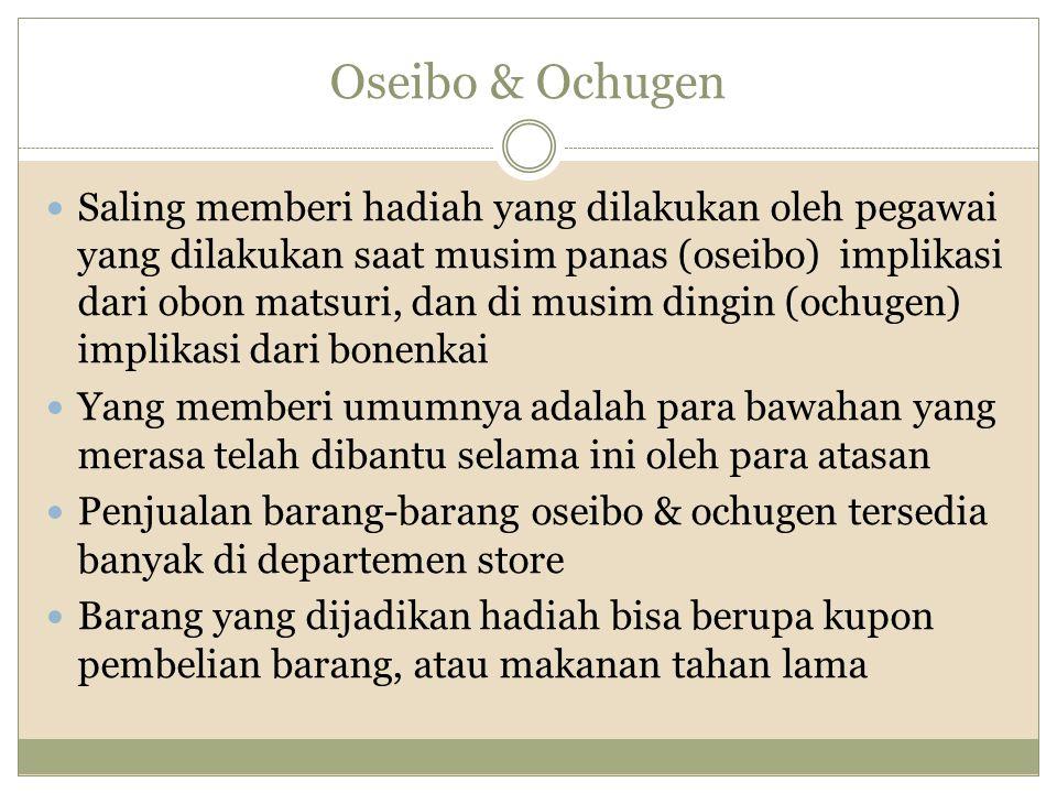 Oseibo & Ochugen Saling memberi hadiah yang dilakukan oleh pegawai yang dilakukan saat musim panas (oseibo) implikasi dari obon matsuri, dan di musim