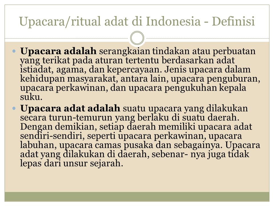 Upacara/ritual adat di Indonesia - Definisi Upacara adalah serangkaian tindakan atau perbuatan yang terikat pada aturan tertentu berdasarkan adat isti