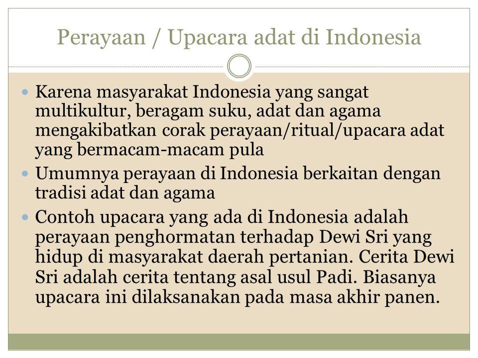 Perayaan / Upacara adat di Indonesia Karena masyarakat Indonesia yang sangat multikultur, beragam suku, adat dan agama mengakibatkan corak perayaan/ri