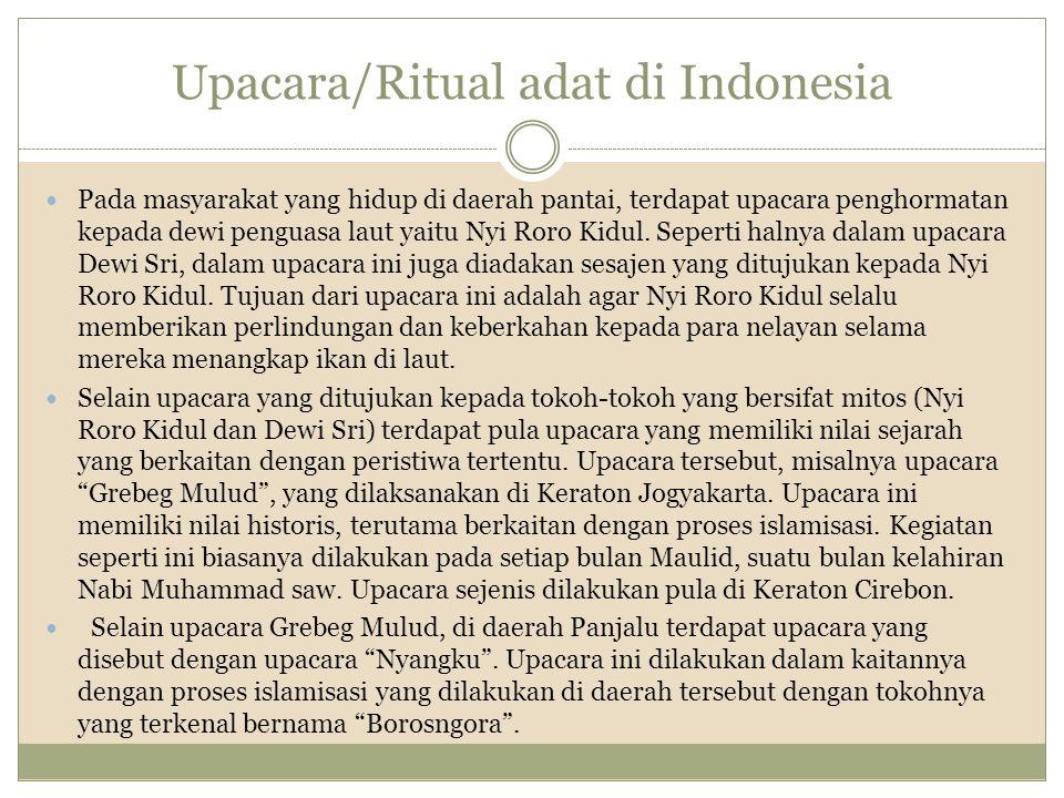 Upacara/Ritual adat di Indonesia Pada masyarakat yang hidup di daerah pantai, terdapat upacara penghormatan kepada dewi penguasa laut yaitu Nyi Roro K