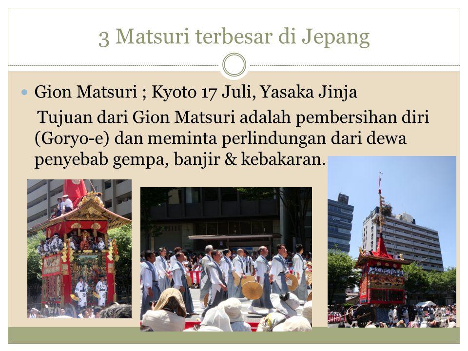 3 Matsuri terbesar di Jepang Gion Matsuri ; Kyoto 17 Juli, Yasaka Jinja Tujuan dari Gion Matsuri adalah pembersihan diri (Goryo-e) dan meminta perlind