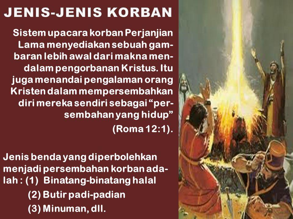 JENIS-JENIS KORBAN Jenis Persembahan yang sangat penting pada zaman Perjanjian Lama adalah : 1.Korban Bakaran (Imamat 1).