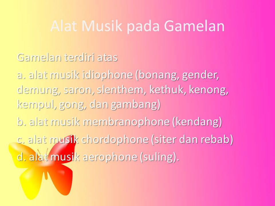 Alat Musik pada Gamelan Gamelan terdiri atas a. alat musik idiophone (bonang, gender, demung, saron, slenthem, kethuk, kenong, kempul, gong, dan gamba