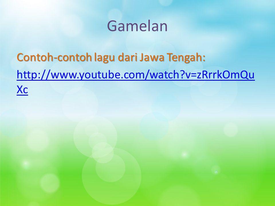 Gamelan Contoh-contoh lagu dari Jawa Tengah: http://www.youtube.com/watch?v=zRrrkOmQu Xc