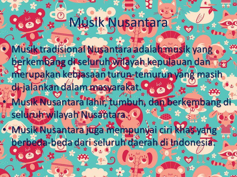 Musik Nusantara Musik tradisional Nusantara adalah musik yang berkembang di seluruh wilayah kepulauan dan merupakan kebiasaan turun-temurun yang masih di-jalankan dalam masyarakat.