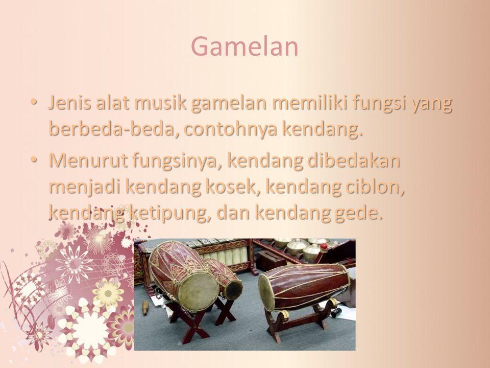 Gamelan Jenis alat musik gamelan memiliki fungsi yang berbeda-beda, contohnya kendang. Jenis alat musik gamelan memiliki fungsi yang berbeda-beda, con